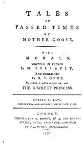 Contes des fées. Tales of Passed Times by Mother Goose. With morals. Written in French ... and Englished by R. S., Gent. i.e. Robert Samber; or rather, by G. Miège. To which is added a new one, viz. The Discreet Princess. By M. J. L'Héritier de Villandon. The translation by R. Samber. Seventh edition, corrected and adorned with fine cuts. (Contes du tems passé de ma Mère l'Oye.) Fr. & Eng