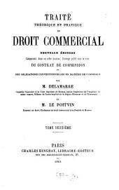 Traité théorique et pratique de droit commercial, nouvelle édition comprenant, dans un ordre nouveau, l'ouvrage publié sous le titre du contrat de commission ou des obligations conventionnelles en matière de commerce par C. Delamarre et M. le Poitvin: Volume2