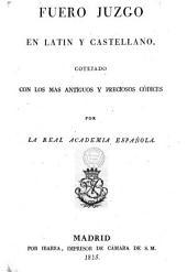 Fuero juzgo en latín y castellano: cotejado con los más antiguos y preciosos códices