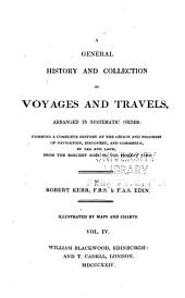 A General History and Collection of Voyages and Travels, Arranged in Systematic Order: Forming a Complete History of the Origin and Progress of Navigation, Discovery, and Commerce, by Sea and Land, from the Earliest Ages to the Present Time, Volume 4