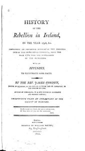 History of the Rebellion in Ireland: In the Year 1789 &c., Containing an Impartial Account of the Proceedings of the Irish Revolutionists, from the Year 1782 Till the Suppression of the Rebellion