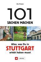 101 Sachen machen  Alles  was man in Stuttgart erlebt haben muss  PDF