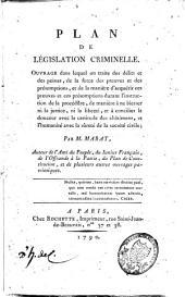 Plan de législation criminelle: ouvrage dans lequel on traite des délits et des peines, de la force des preuves et des présomptions, et de la manière d'acquérir ces preuves et ces présomptions durant l'instruction de la procédure, de manière à ne blesser ni la justice, ni la liberté, et à concilier la douceur avec la certitude des châtimens, et l'humanité avec la sûreté de la société civile