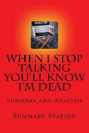 When I Stop Talking You?ll Know I?m Dead - Summary