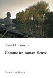 Comme un roman-fleuve: Récit en bord de Meuse