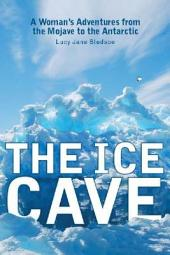 The Ice Cave: A Woman's Adventures from the Mojave to the Antarctic