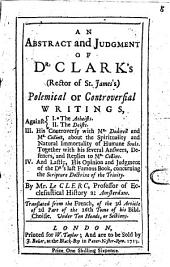 An Abstract and Judgment of Dr. Clark's Polemical Or Controversial Writings