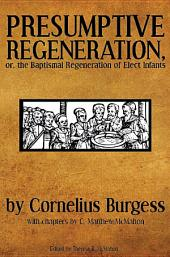 Presumptive Regeneration, or, the Baptismal Regeneration of Elect Infants