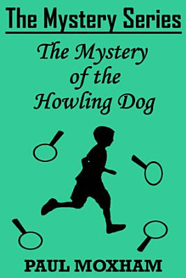 The Mystery of the Howling Dog  The Mystery Series Short Story Book 7