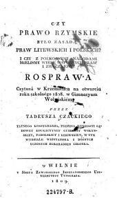 Czy prawo rzymskie bylo zasada praw litewskich i polskich? (War das römische Recht die Grundlage des litauischen u. polnischen Rechts?) (pol.)