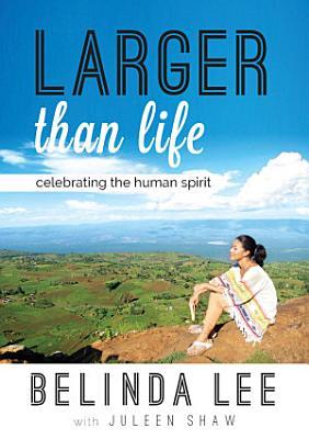 Larger than Life  Celebrating The Human Spirit PDF