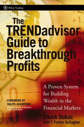 The TRENDadvisor Guide to Breakthrough Profits: A Proven System for Building Wealth in the Financial Markets