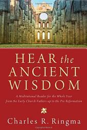 Hear the Ancient Wisdom: A Meditational Reader for the Whole Year from the Early Church Fathers up to the Pre-Reformation