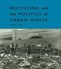 Recycling and the Politics of Urban Waste PDF