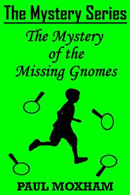 The Mystery of the Missing Gnomes  The Mystery Series Short Story 2