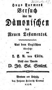 Hugo Farmers Versuch über die Dämonischen des Neuen Testamentes ... Übersetzt von L. F. A. von Cölln. Nebst einer Vorrede D. J. S. Semlers