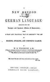 A New Method of Learning the German Language: Embracing Both the Analytic and Synthetic Modes of Instruction: Being a Plain and Practical Way of Acquiring the Art of Reading, Speaking, and Composing German