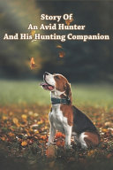 Story Of An Avid Hunter And His Hunting Companion