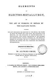 Elements of electro-metallurgy, or, The art of working in metals by the galvanic fluid