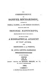 The Correspondence of Samuel Richardson, Author of Pamela, Clarissa, and Sir Charles Grandison: Selected from the Original Manuscripts, Bequeathed by Him to His Family, to which are Prefixed, a Biographical Account of that Author, and Observations on His Writings, Volume 2