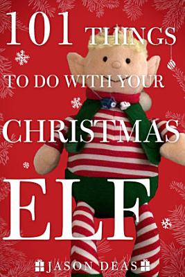 101 Things to Do with Your Christmas Elf PDF