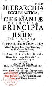 Hierarchia ecclesiastica ad Germaniae catholicae principia et usum delineata, authore P. Francisco Xaverio Zech