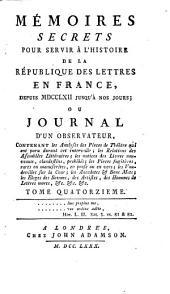 Mémoires secrets pour servir à l'histoire de la république des lettres en France depuis MDCCLXII jusqu'à nos jours, ou, Journal d'un observateur ...
