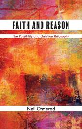 Faith and Reason: The Possibility of a Christian Philosophy