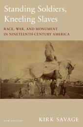 Standing Soldiers, Kneeling Slaves: Race, War, and Monument in Nineteenth-Century America, New Edition