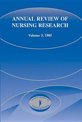 Annual Review of Nursing Research: Volume 3; Volume 1985