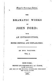 The Dramatic Works of John Ford: With an Introduction, and Notes Critical and Explanatory, Volume 1