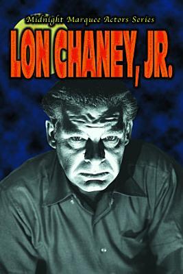 Midnight Marquee Actors Series  Lon Chaney  Jr  PDF