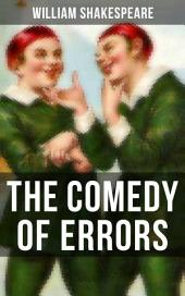 THE COMEDY OF ERRORS: Including The Life of William Shakespeare