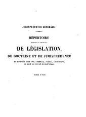 Jurisprudence générale: Répertoire méthodique et alphabétique de législation, de doctrine, et de jurisprudence en matière de droit civil, commercial, criminel, administratif, de droit des gens et de droit public, Volume18