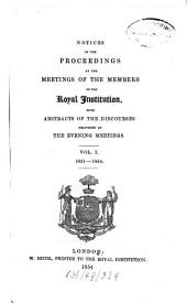 Notices of the Proceedings at the Meetings of the Members of the Royal Institution of Great Britain: With Abstracts of the Discourses Delivered at the Evening Meetings, Volume 1