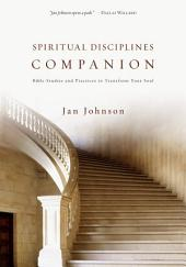 Spiritual Disciplines Companion: Bible Studies and Practices to Transform Your Soul