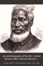 "An Autobiography of the Rev. Josiah Henson (Mrs. Harriet Beecher Stowe's ""Uncle Tom"") from 1789-1881"