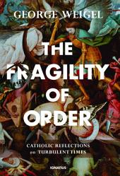 The Fragility of Order: Catholic Reflections on Turbulent Times