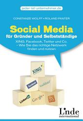 Social Media für Gründer und Selbstständige: Xing, Facebook, Twitter und Co. - Wie Sie das richtige Netzwerk finden und nutzen