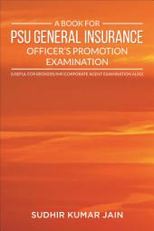 A Book For PSU General Insurance Officer's Promotion Examination (Useful For Brokers/ IMF/ Corporate Agent Examination Also)