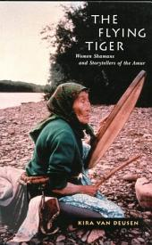 Flying Tiger: Women Shamans and Storytellers of the Amur