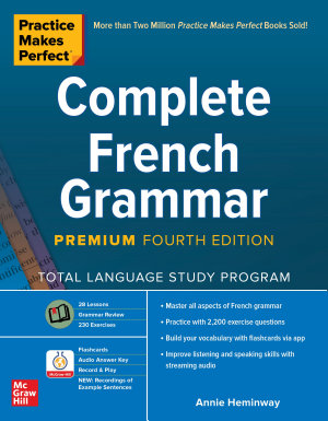 Practice Makes Perfect  Complete French Grammar  Premium Fourth Edition PDF