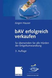 bAV erfolgreich verkaufen: So überwinden Sie alle Hürden der Entgeltumwandlung, Ausgabe 3