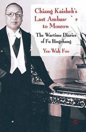 Chiang Kaishek's Last Ambassador to Moscow: The Wartime Diaries of Fu Bingchang