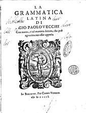 La grammatica latina di Gio. Paolo Vecchi con nuoua, e tal maniera dettata, che può ageuolmente esser appresa