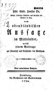 Vom abendländischen Aussatze im Mittelalter, nebst einem Beitrage zur Kenntniss und Geschichte des Aussatzes... Phil. Gab. Hensler
