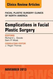 Complications in Facial Plastic Surgery, An Issue of Facial Plastic Surgery Clinics, E-Book