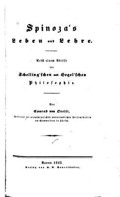 Spinoza s Leben und Lehre   Nebst einem Abrsse der Schelling schen und Hegel schen Philosophie PDF