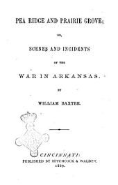 Pea Ridge and Prairie Grove Or Scenes and Incidents of the War in Arkansas by William Baxter