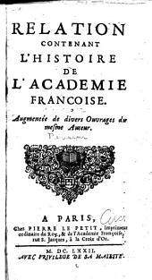 Relation contenant l'histoire de l'Academie françoise. Augmentée de divers ouvrages du mesme auteur